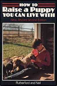 how to raise a puppy you can live with how to raise a puppy you can live with new revised second edition clarice