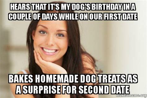 Good Girl Gina Meme Generator - hears that it s my dog s birthday in a couple of days
