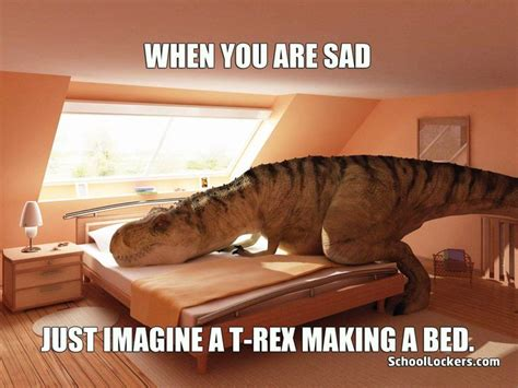 trex making bed when you re sad just imagine a t rex making a bed that