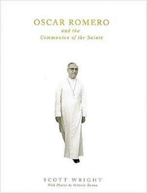 oscar romero biography in spanish oscar romero and the communion of saints a biography by