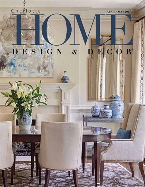 Home Design And Decor Charlotte | charlotte home design and decor magazine april may 2017