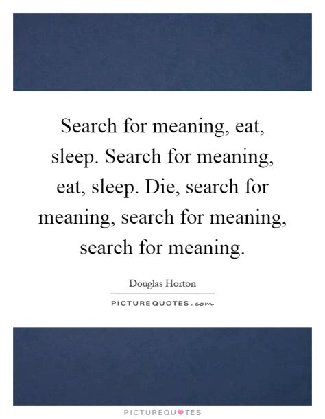 eat meaning search for meaning eat sleep search for meaning eat sleep picture quotes