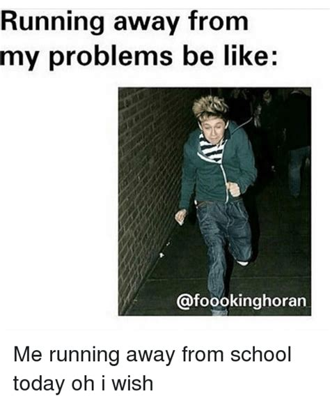 Running Away Meme - running away from my problems be like me running away from