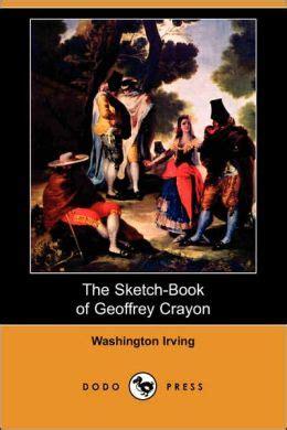 sketchbook of geoffrey crayon the sketch book of geoffrey crayon by washington irving