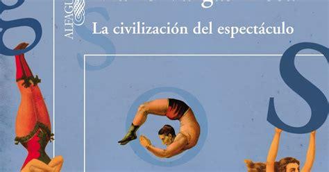 libro la civilizacion del espectaculo libros la civilizaci 243 n del espect 225 culo