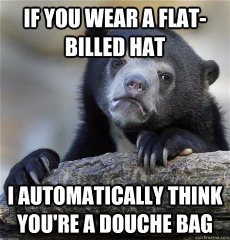 Douche Hat Meme - i could be wrong but adviceanimals