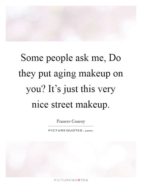 where do you put a st some people ask me do they put aging makeup on you it s