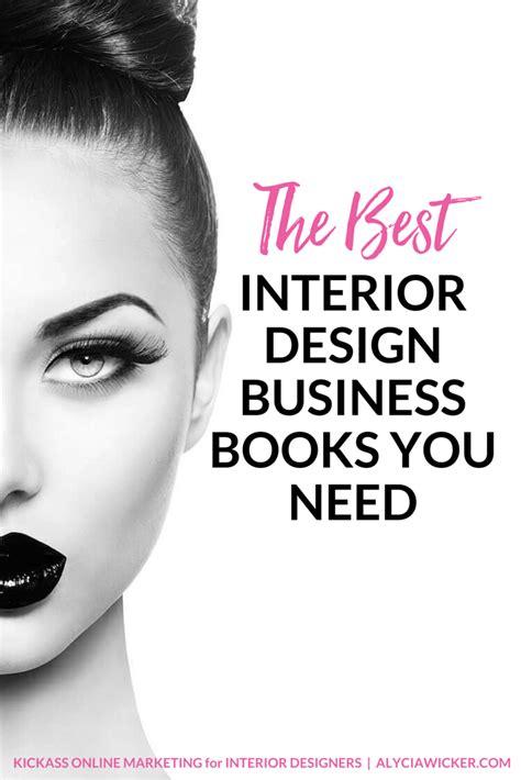 best interior design books to read the best interior design business books you need to get