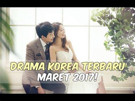 film korea terbaru 2017 youtube 6 drama korea maret 2017 terbaru wajib nonton youtube