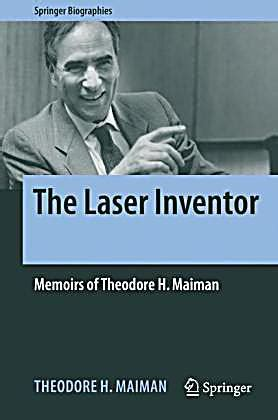 the laser inventor memoirs of theodore h maiman springer biographies books the laser inventor buch jetzt portofrei bei weltbild at