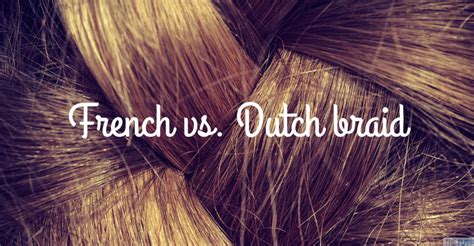 history of fishtail braid french braid vs dutch braid do you know the difference