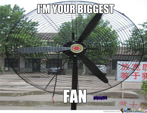 Fan Meme - i m your biggest fan by pipsy94 meme center