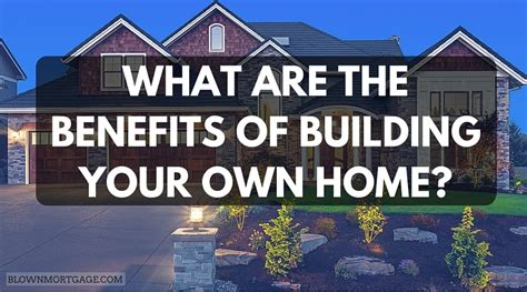 What Are The Benefits Of Building Your Own Home