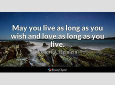 May you live as long as you wish and love as long as you ... Anniversary Quotes For Boyfriend