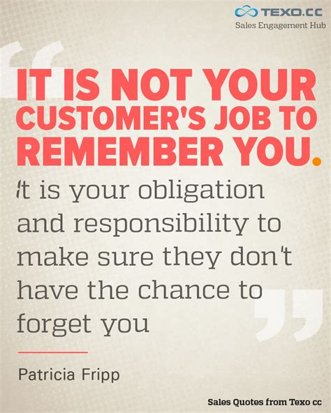 Your Is Not Your Career it is not your customer s to remember you it is your obligation and responsibility to make