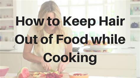 How To Keep Hair by How To Keep Hair Out Of Food While Cooking Stuffyourkitchen