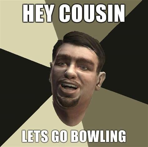 Meme And Niko - gta iv roman belic hey cousin lets go bowling meme