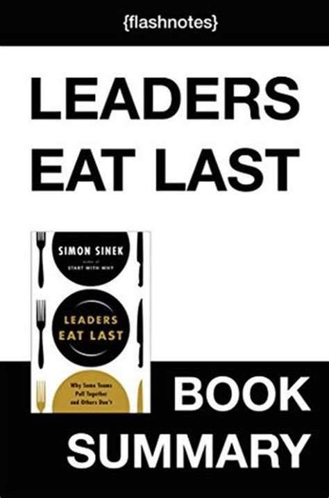 leaders eat last why leaders eat last by simon sinek book summary why some teams pull together and others don t by