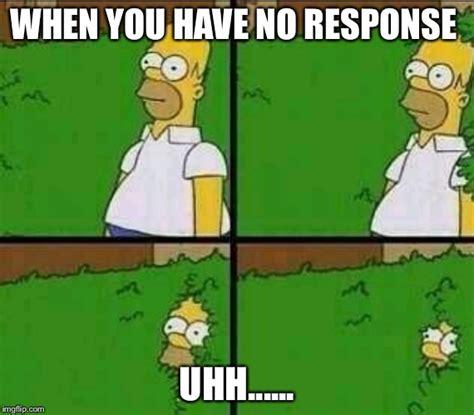 No Response Meme - simpsons imgflip