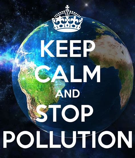 what to keep keep calm and stop pollution poster gowansi keep calm