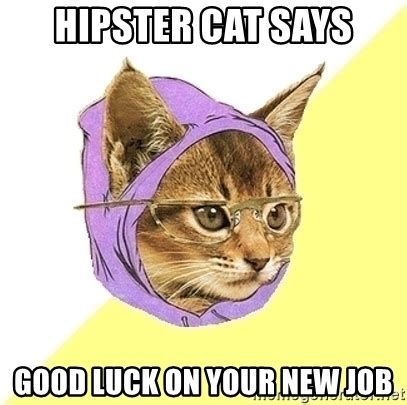 Hipster Kitty Meme - hipster cat says good luck on your new job hipster cat
