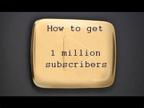 Getting 1 Million For by How To Get 1 Million Subscribers On