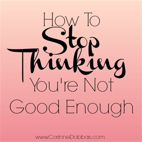 how to your not to how to stop thinking you re not enough corinne dobbas