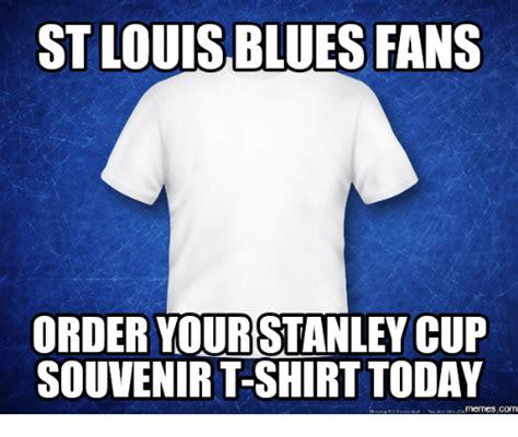 T Shirt Meme Generator - st louisblues fans order your stanley cup souvenir t shirt