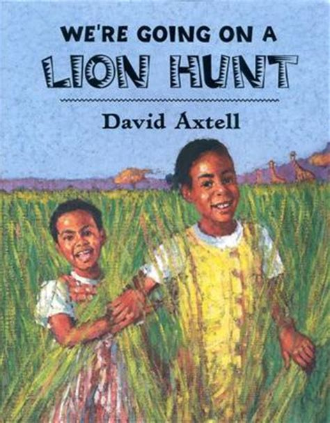 were going on a we re going on a lion hunt by david axtell reviews discussion bookclubs lists