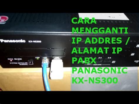 Panasonic Ip Pabx Kx Ns300 cara mengganti ip addres pabx panasonic ns300