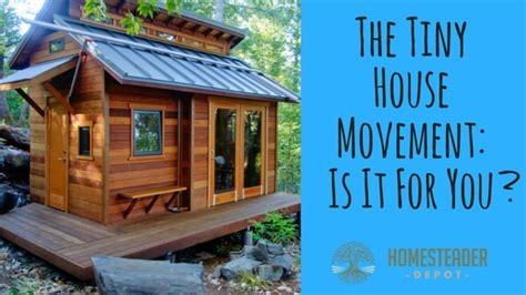 the tiny house movement the tiny house movement is it for you homesteader depot