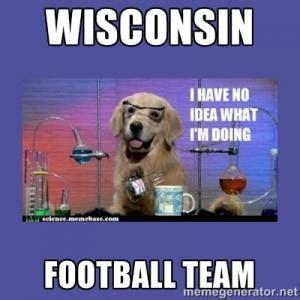 Wisconsin Meme - i have no idea what im doing meme kappit
