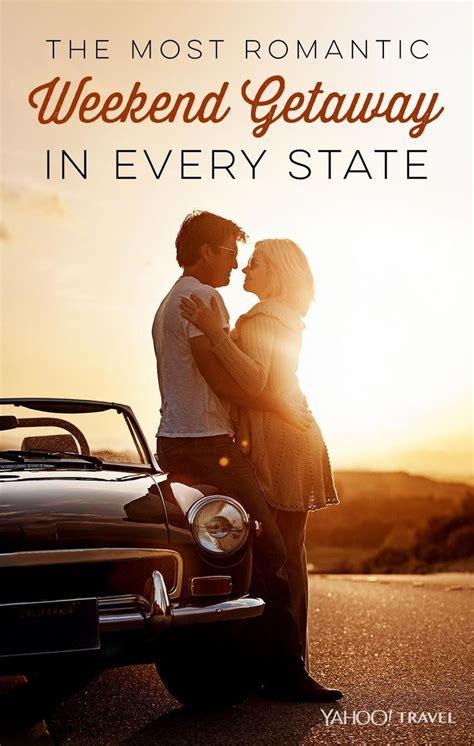 ideas for romantic weekend getaways and vacations the most romantic weekend getaway in every state yahoo