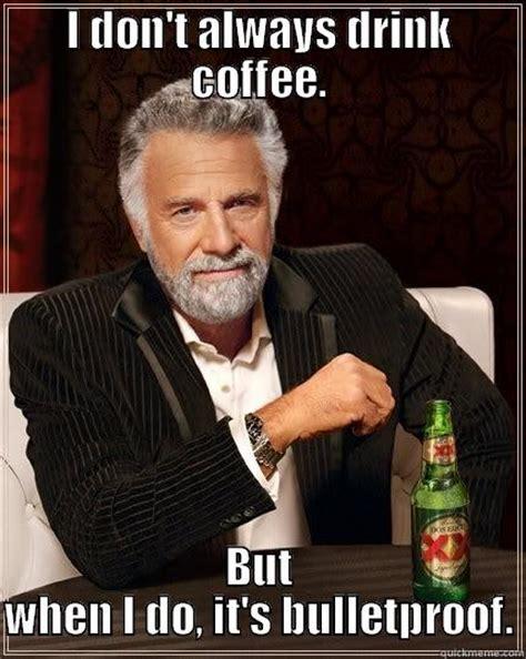 Caption Your Own Meme - bulletproof coffee quickmeme