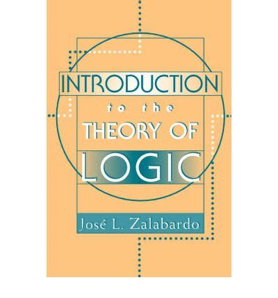 logic a introduction introductions books introduction to the theory of logic jose l zalabardo