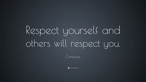 confucius quote respect yourself and others will respect you 20 wallpapers quotefancy