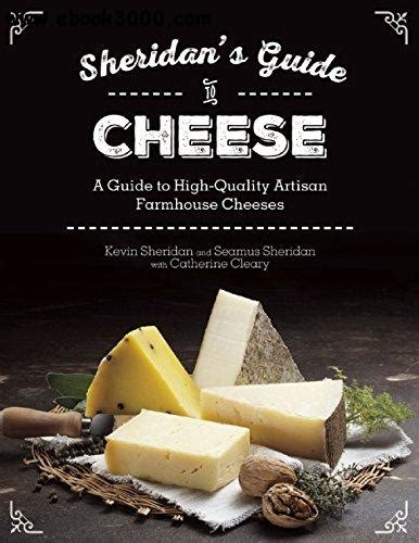6 Tips To Choose Best Cheese by Sheridans Guide To Cheese A Guide To High Quality Artisan