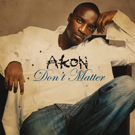 Don T Matter Akon And Listen To The Album