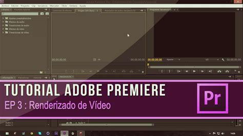 tutorial de adobe premiere cs6 tutorial adobe premiere cs6 episodio 3 renderizado de