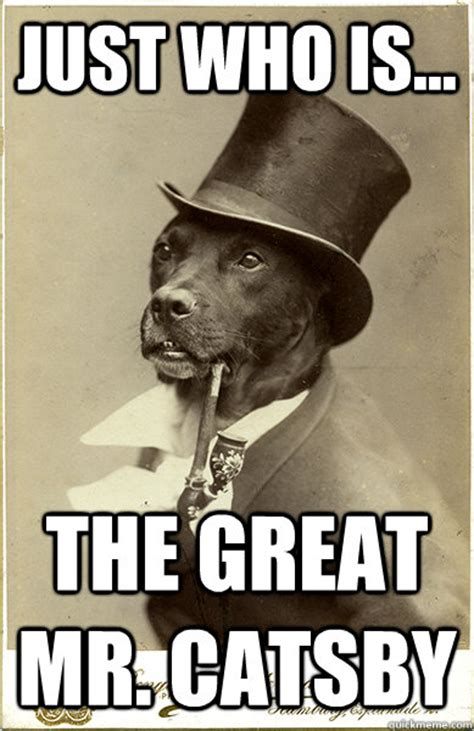 Benson Dog Meme - just who is the great mr catsby old money dog