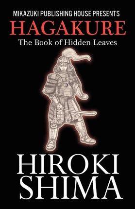 hagakure the book of hagakure the book of hidden leaves hiroki shima 9781937981419