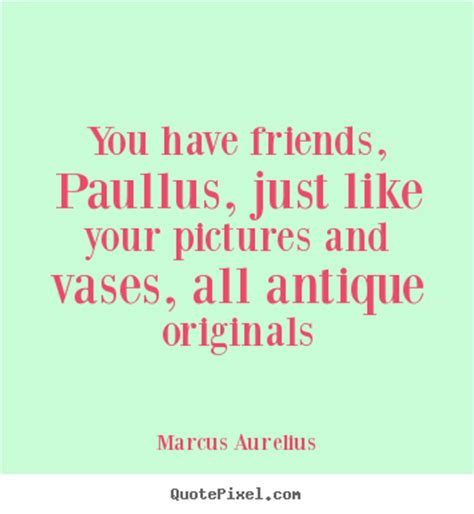 marcus aurelius picture quote you have friends paullus
