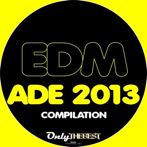 only the best edm various ade 2013 only the best record presents edm