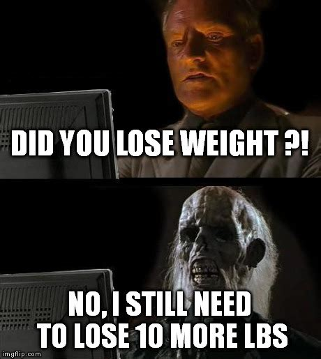 Just How Did Lose All That Weight by Ill Just Wait Here Meme Imgflip