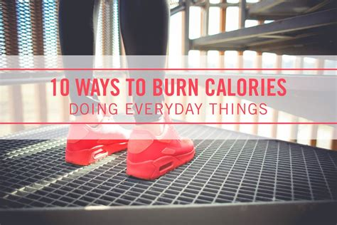 10 Ways To Burn More Calories During The Day by 10 Ways To Burn Calories Doing Everyday Things Coury