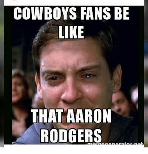 Cowboys Fans Be Like Meme - search aaron memes on sizzle