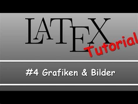 latex grundlagen tutorial latex tutorial 04 grafiken bilder einf 252 gen youtube