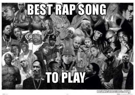 best song rap best rap song to play make a meme