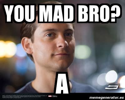 You Mad Meme Generator - meme personalizado you mad bro a 3738839