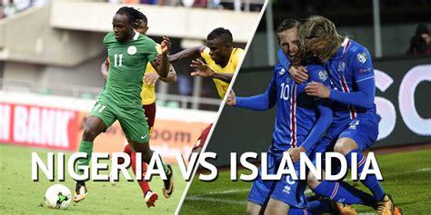 Nigeria Vs Islandia Nigeria Vs Islandia En Vivo Mundial Rusia 2018